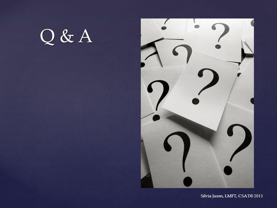Q & A Q & A Silvia Jason, LMFT, CSAT © 2011