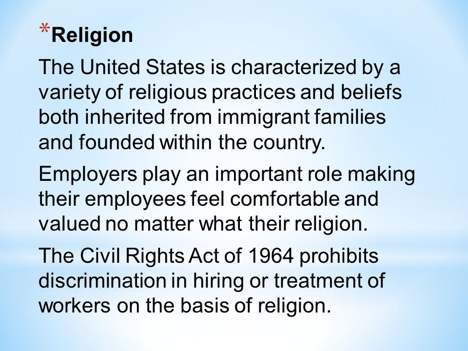 * Religion The United States is characterized by a variety of religious practices and beliefs both inherited from immigrant families and founded withi