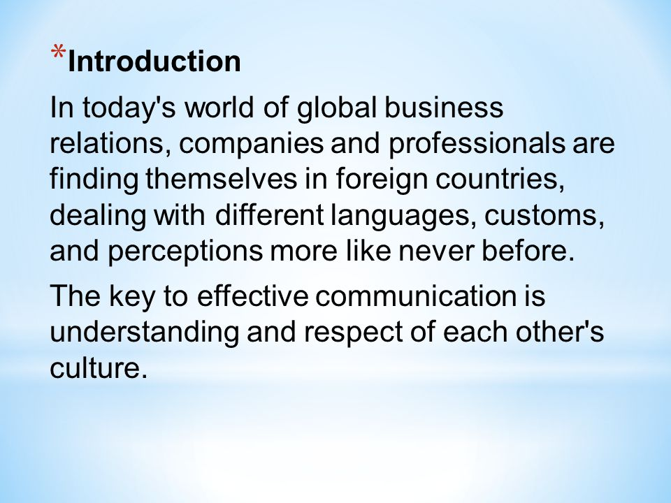 * Introduction In today's world of global business relations, companies and professionals are finding themselves in foreign countries, dealing with di
