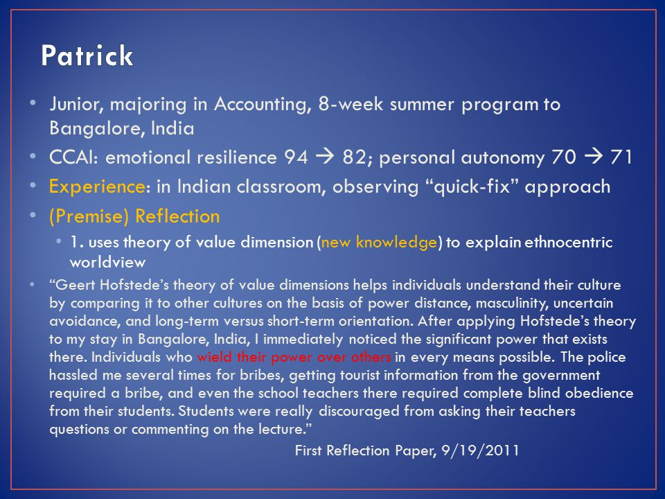 Junior, majoring in Accounting, 8-week summer program to Bangalore, India CCAI: emotional resilience 94  82; personal autonomy 70  71 Experience: in Indian classroom, observing quick-fix approach (Premise) Reflection 1.