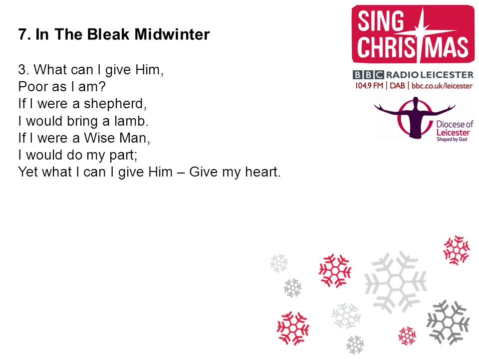 7. In The Bleak Midwinter 3. What can I give Him, Poor as I am.