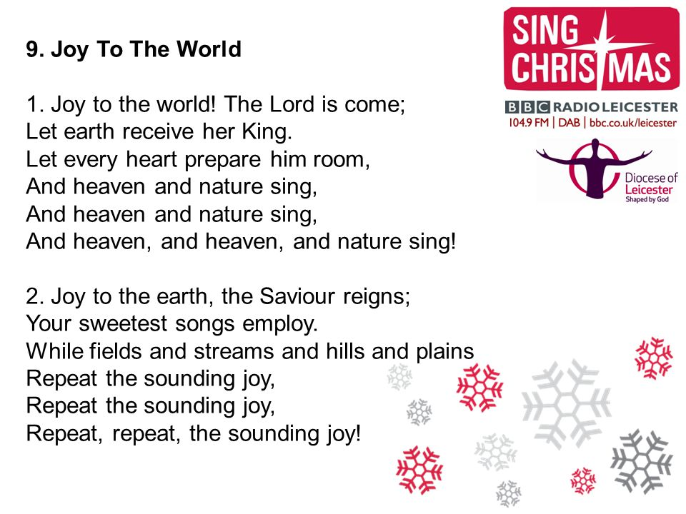 9. Joy To The World 1. Joy to the world. The Lord is come; Let earth receive her King.