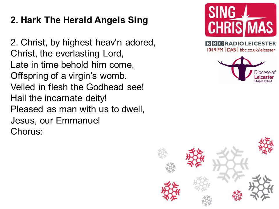 2.Hark The Herald Angels Sing 3. Hail the heav'n-born Prince of Peace.