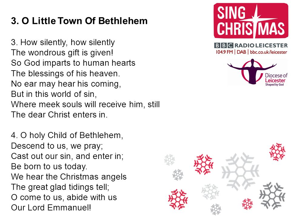 3. O Little Town Of Bethlehem 3. How silently, how silently The wondrous gift is given.