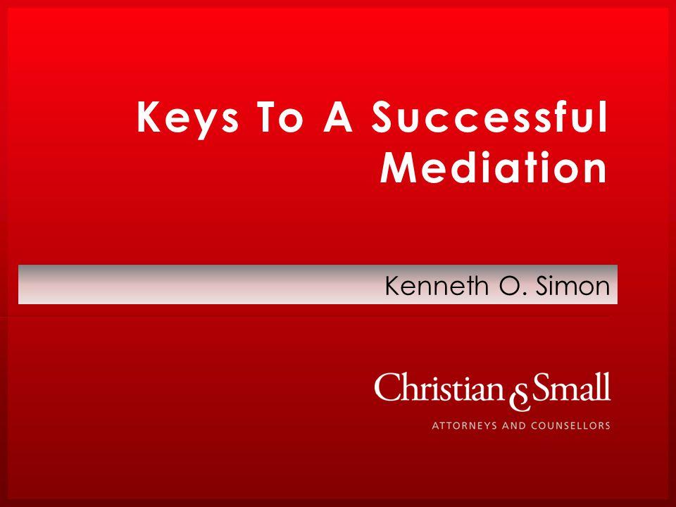 Keys To A Successful Mediation Kenneth O. Simon