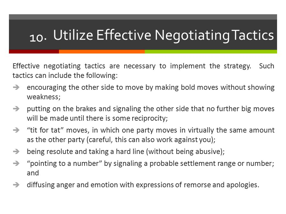 10. Utilize Effective Negotiating Tactics Effective negotiating tactics are necessary to implement the strategy. Such tactics can include the followin