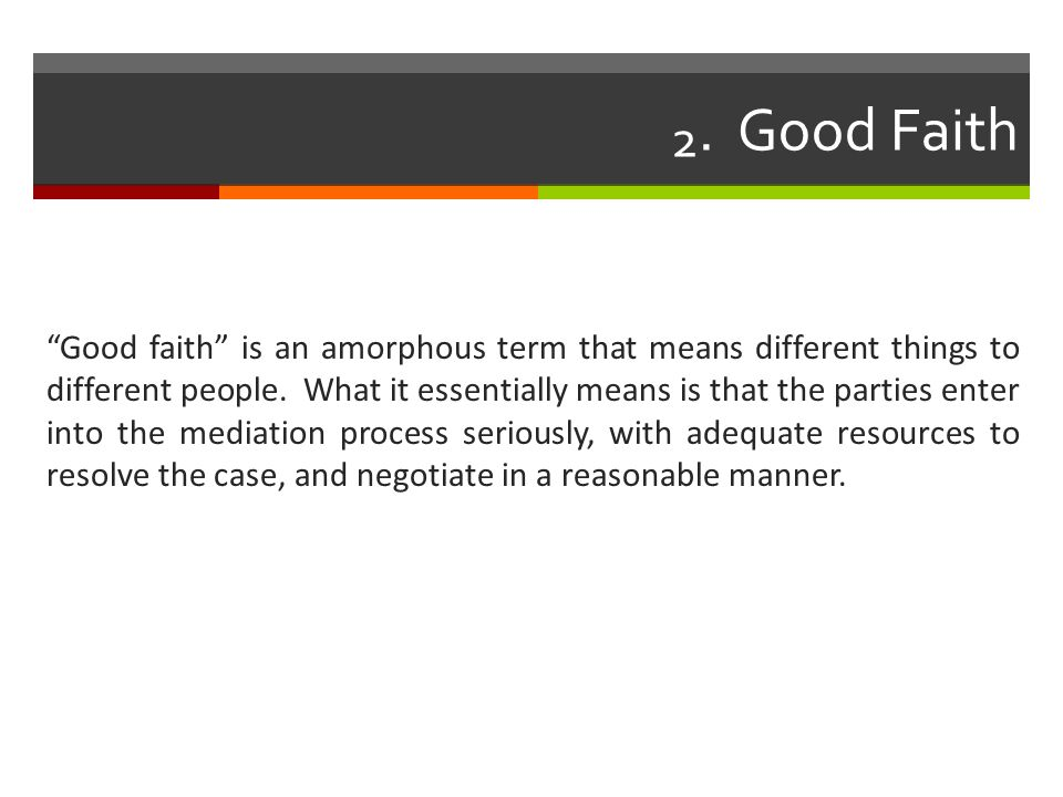2. Good Faith Good faith is an amorphous term that means different things to different people.