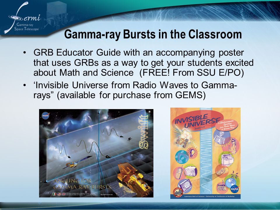 Gamma-ray Bursts in the Classroom GRB Educator Guide with an accompanying poster that uses GRBs as a way to get your students excited about Math and S
