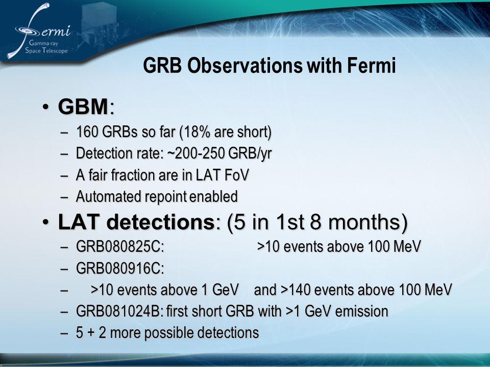 GRB Observations with Fermi GBM:GBM: –160 GRBs so far (18% are short) –Detection rate: ~200-250 GRB/yr –A fair fraction are in LAT FoV –Automated repo