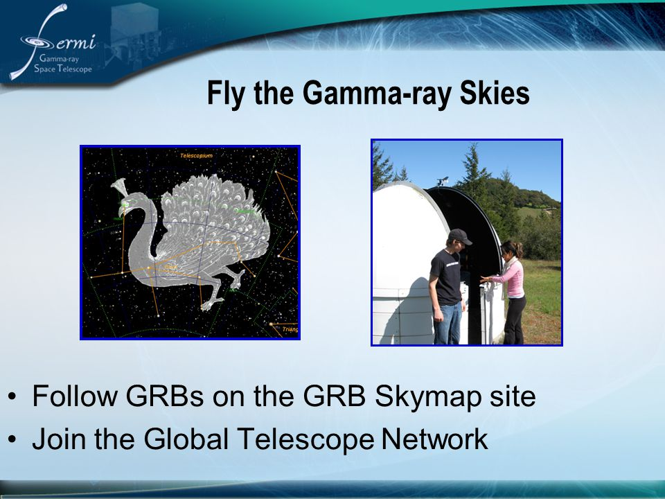 Fly the Gamma-ray Skies Follow GRBs on the GRB Skymap site Join the Global Telescope Network