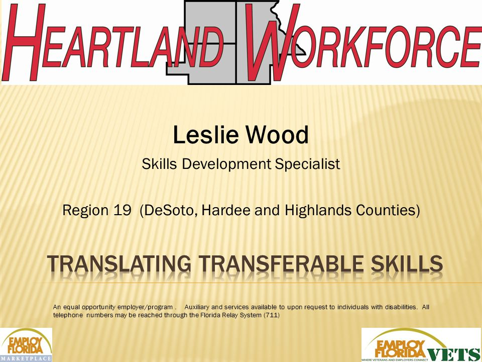 Leslie Wood Skills Development Specialist Region 19 (DeSoto, Hardee and Highlands Counties) 1 An equal opportunity employer/program.
