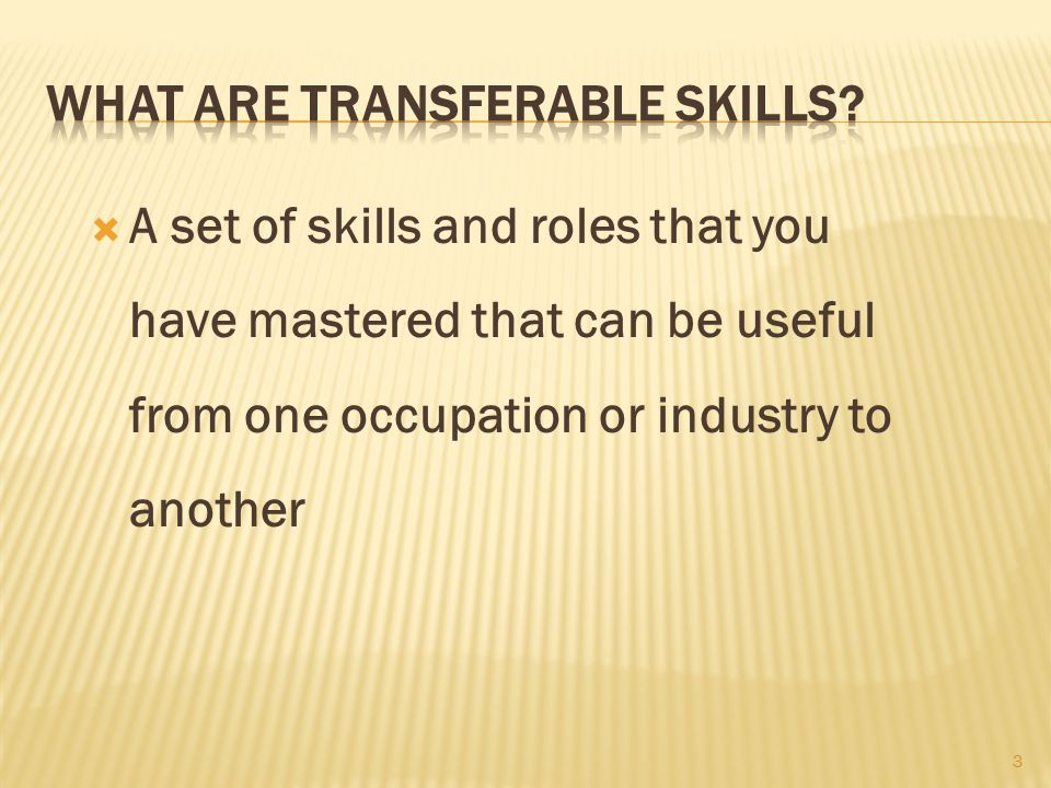  A set of skills and roles that you have mastered that can be useful from one occupation or industry to another 3