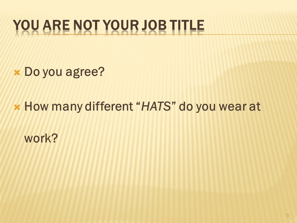  Do you agree  How many different HATS do you wear at work 5