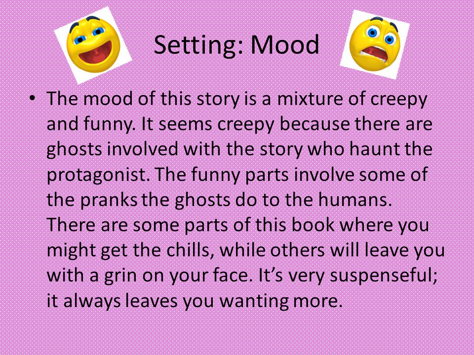 Setting: Mood The mood of this story is a mixture of creepy and funny.
