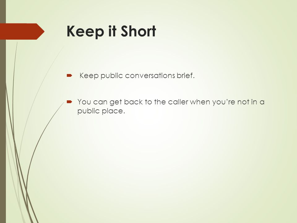 Keep it Short  Keep public conversations brief.  You can get back to the caller when you're not in a public place.