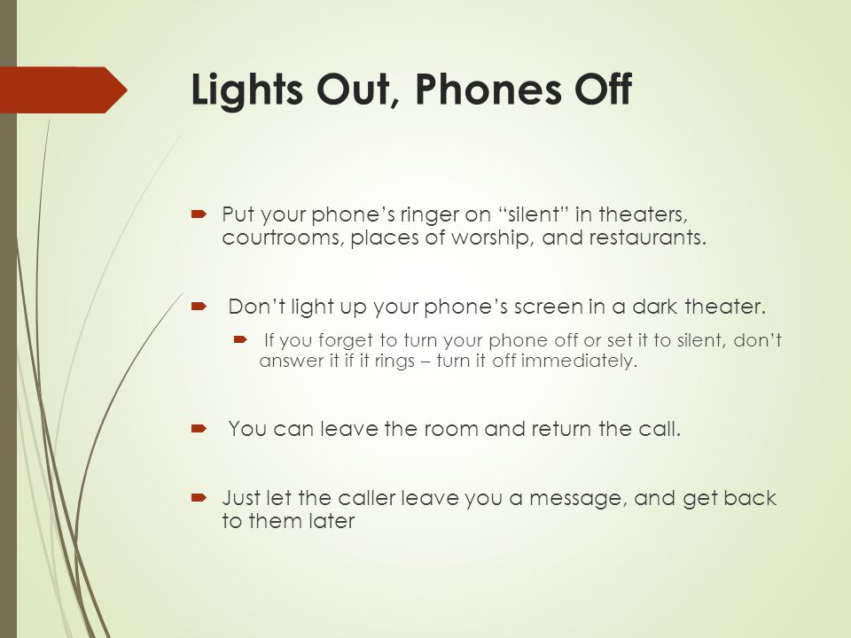 """Lights Out, Phones Off  Put your phone's ringer on """"silent"""" in theaters, courtrooms, places of worship, and restaurants.  Don't light up your phone'"""