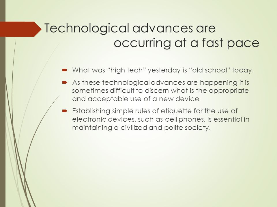 """Technological advances are occurring at a fast pace  What was """"high tech"""" yesterday is """"old school"""" today.  As these technological advances are happ"""
