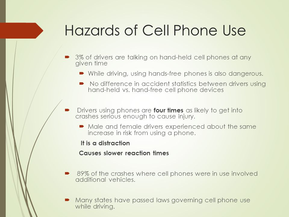Hazards of Cell Phone Use  3% of drivers are talking on hand-held cell phones at any given time  While driving, using hands-free phones is also dang