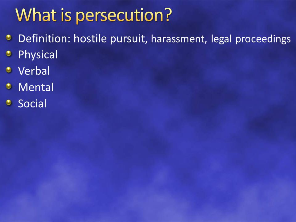 Definition: hostile pursuit, harassment, legal proceedings Physical Verbal Mental Social