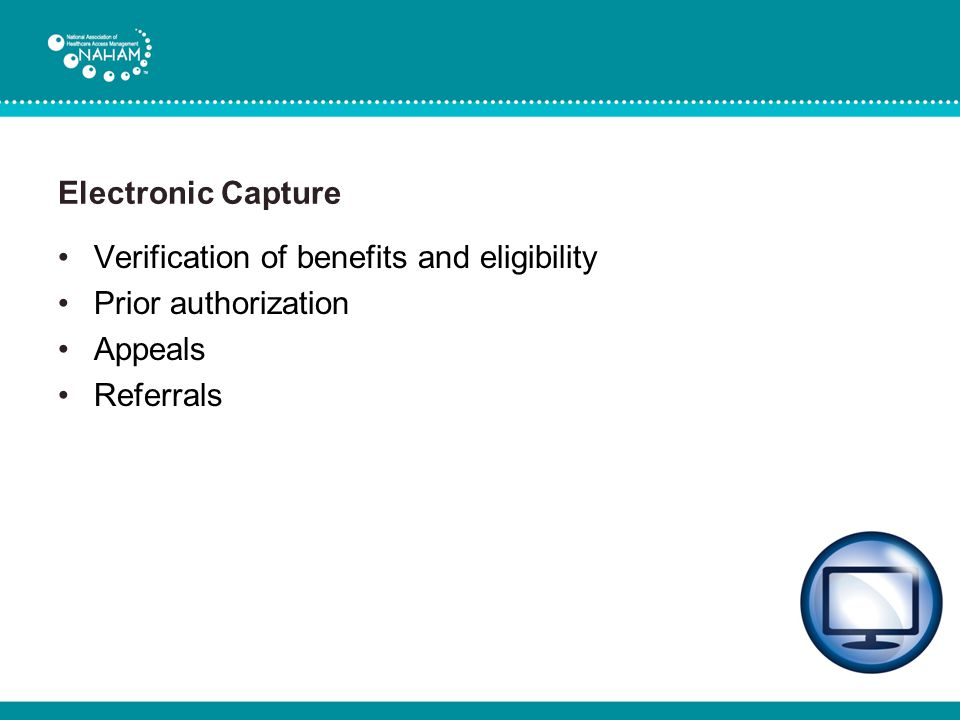 Electronic Capture Verification of benefits and eligibility Prior authorization Appeals Referrals