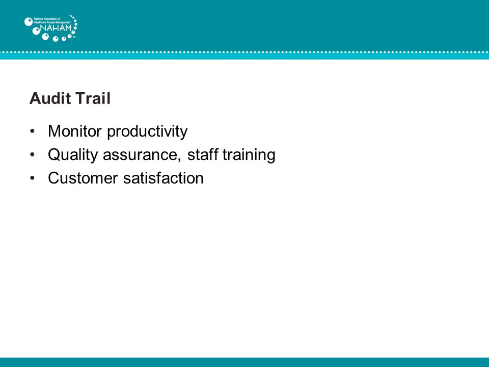 Audit Trail Monitor productivity Quality assurance, staff training Customer satisfaction