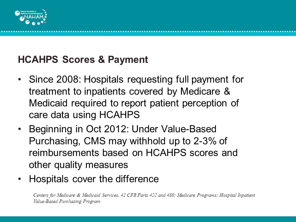 HCAHPS Scores & Payment Since 2008: Hospitals requesting full payment for treatment to inpatients covered by Medicare & Medicaid required to report pa