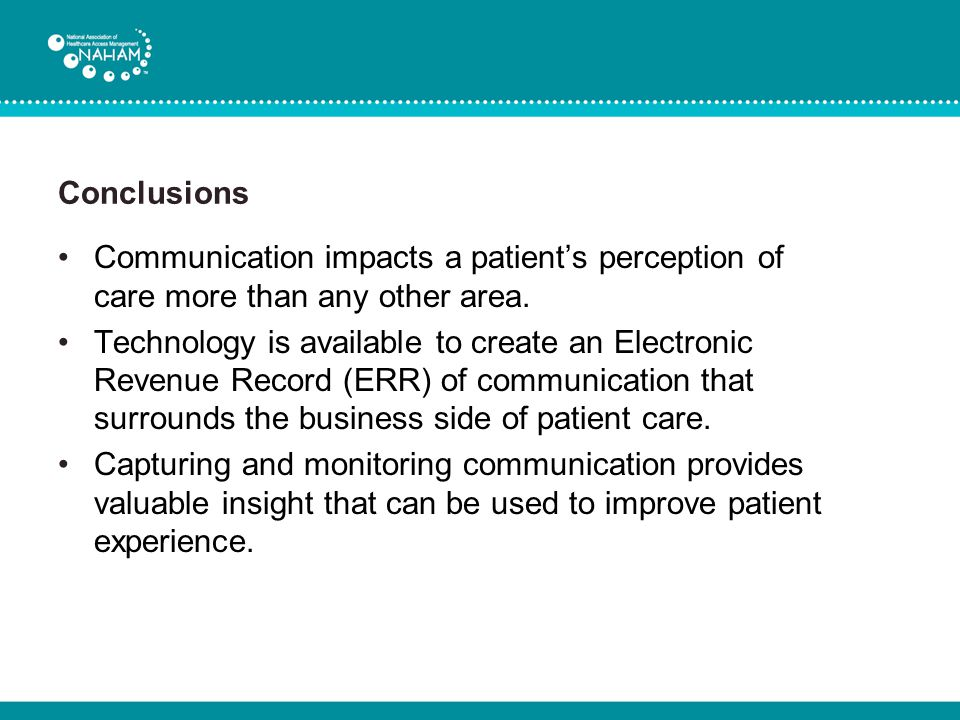 Conclusions Communication impacts a patient's perception of care more than any other area. Technology is available to create an Electronic Revenue Rec