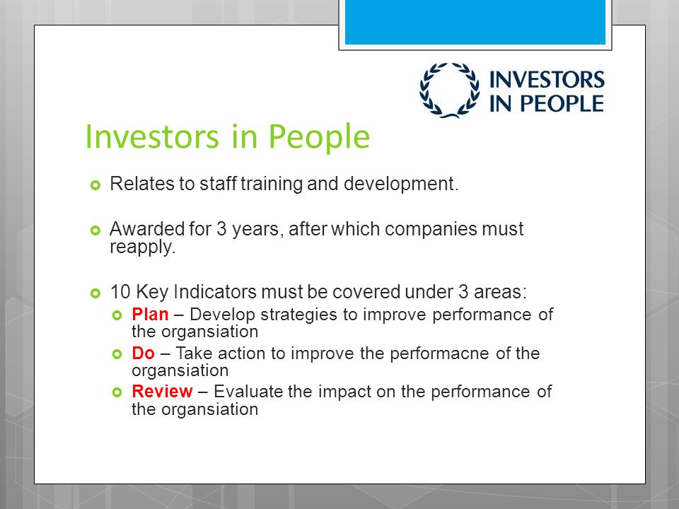 Investors in People  Relates to staff training and development.