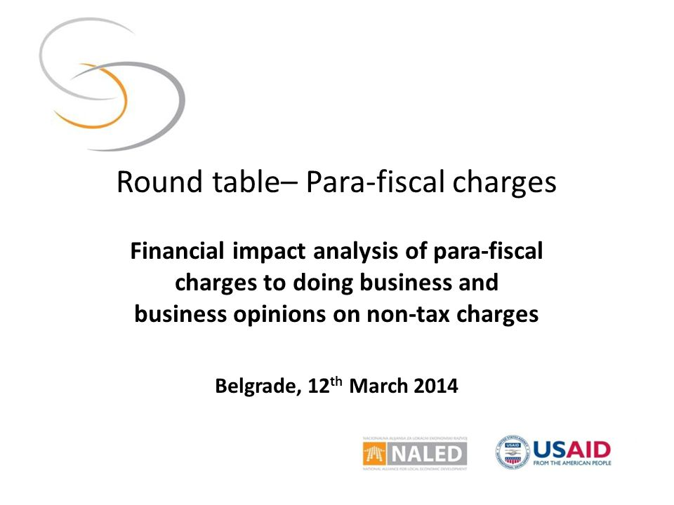 Round table– Para-fiscal charges Financial impact analysis of para-fiscal charges to doing business and business opinions on non-tax charges Belgrade, 12 th March 2014