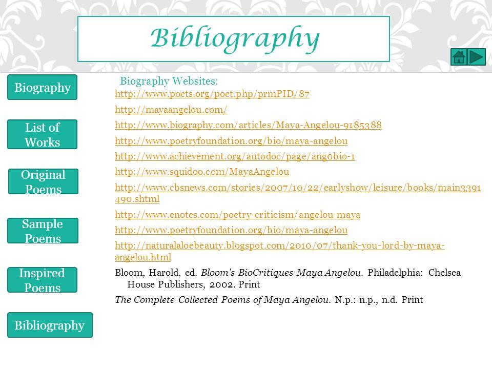 http://www.poets.org/poet.php/prmPID/87 http://mayaangelou.com/ http://www.biography.com/articles/Maya-Angelou-9185388 http://www.poetryfoundation.org