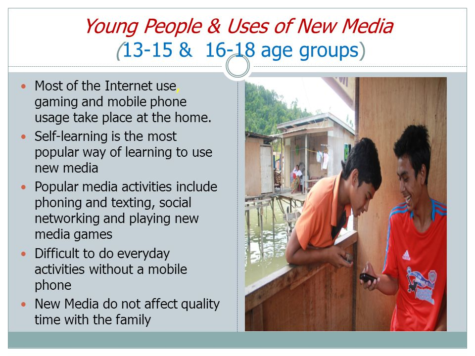 Young People & Uses of New Media (13-15 & 16-18 age groups) Most of the Internet use, gaming and mobile phone usage take place at the home.