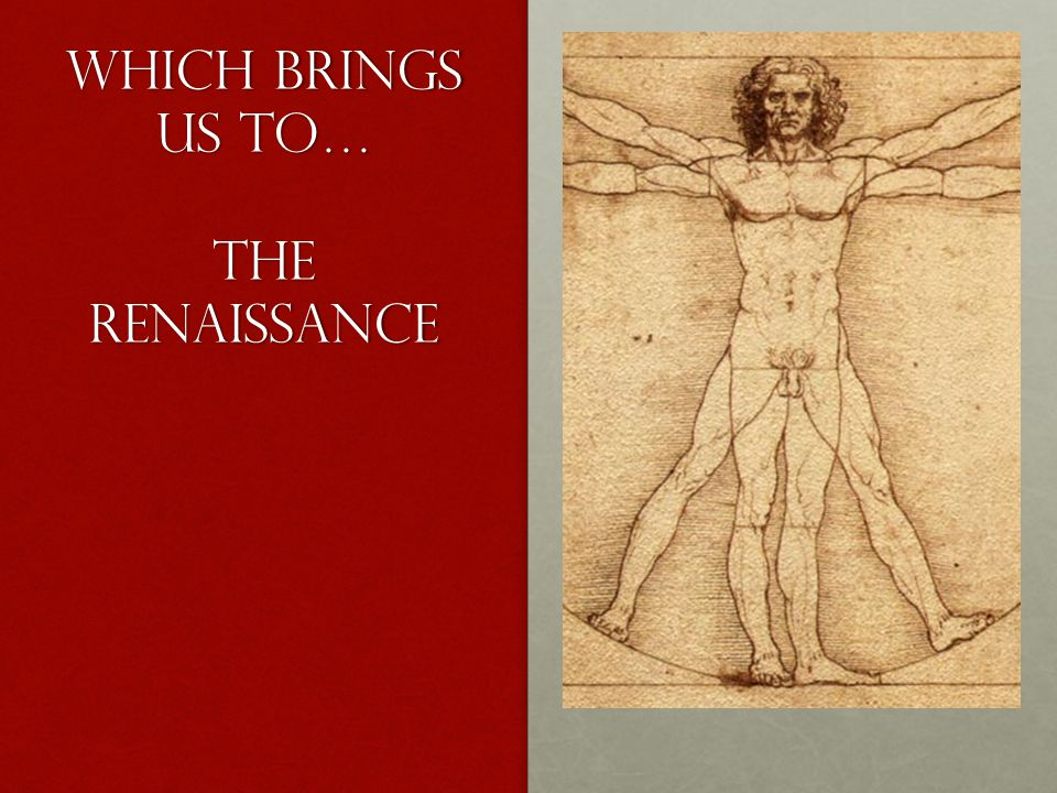 Which Brings us to… The Renaissance