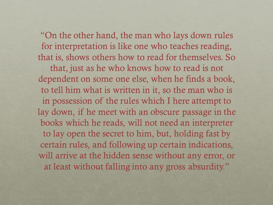 On the other hand, the man who lays down rules for interpretation is like one who teaches reading, that is, shows others how to read for themselves.