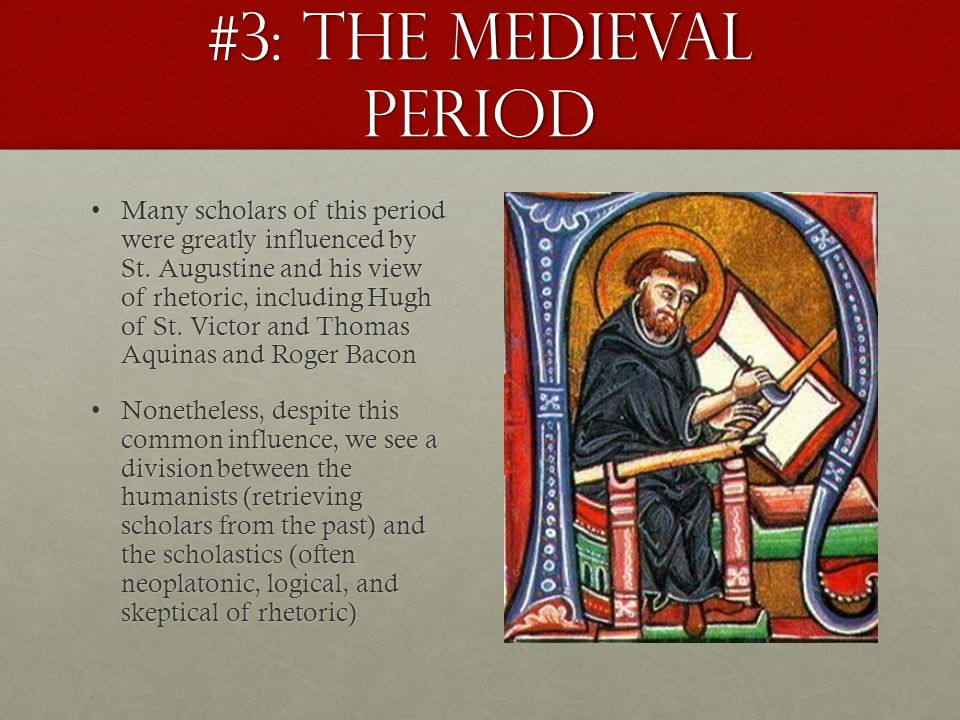 #3: The Medieval Period We also see the rise in the art of letter writing and, simultaneously, public speaking in the form of sermons and for political purposesWe also see the rise in the art of letter writing and, simultaneously, public speaking in the form of sermons and for political purposes We don't see tremendous strides forward in the field of rhetoric in this period, but the Medieval period serves to preserve the documents of the past and put many of the rhetorical treatises into practiceWe don't see tremendous strides forward in the field of rhetoric in this period, but the Medieval period serves to preserve the documents of the past and put many of the rhetorical treatises into practice