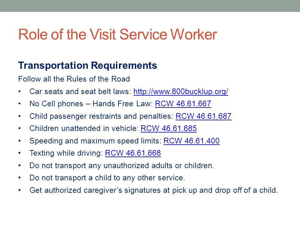 Role of the Visit Service Worker Transportation Requirements Follow all the Rules of the Road Car seats and seat belt laws: http://www.800bucklup.org/