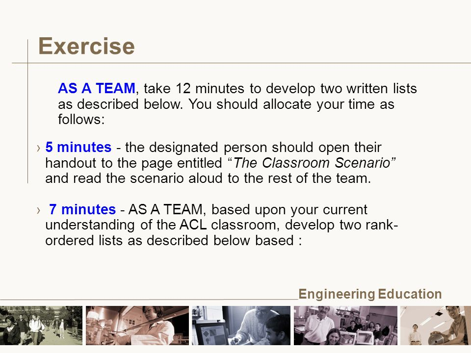 Engineering Education Exercise ›5 minutes - the designated person should open their handout to the page entitled The Classroom Scenario and read the scenario aloud to the rest of the team.