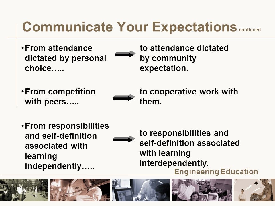 Engineering Education Communicate Your Expectations continued From attendance dictated by personal choice…..
