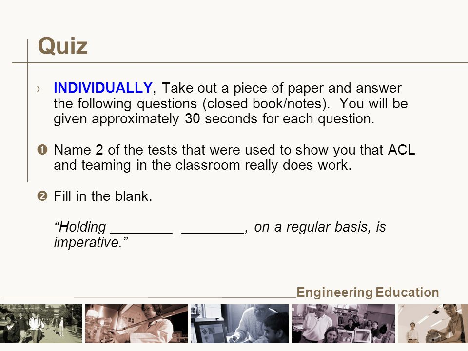 Engineering Education Quiz ›INDIVIDUALLY, Take out a piece of paper and answer the following questions (closed book/notes).
