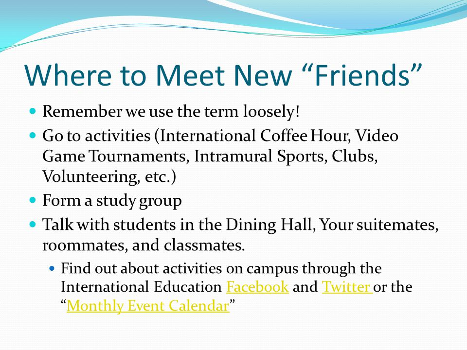 Where to Meet New Friends Remember we use the term loosely.