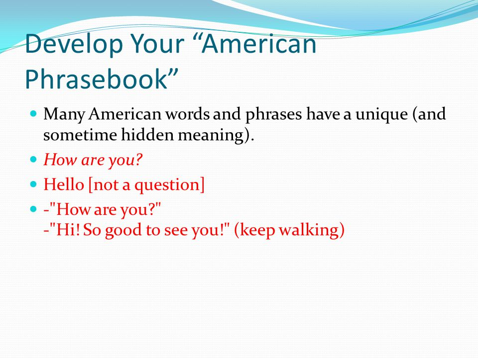 Develop Your American Phrasebook Many American words and phrases have a unique (and sometime hidden meaning).