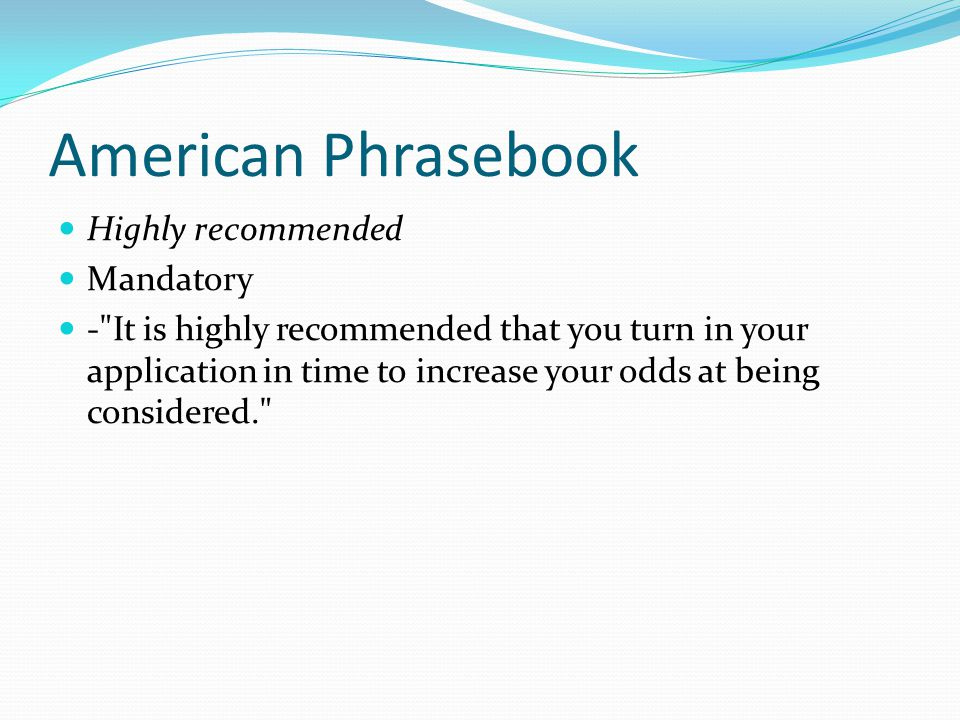 American Phrasebook Highly recommended Mandatory - It is highly recommended that you turn in your application in time to increase your odds at being considered.