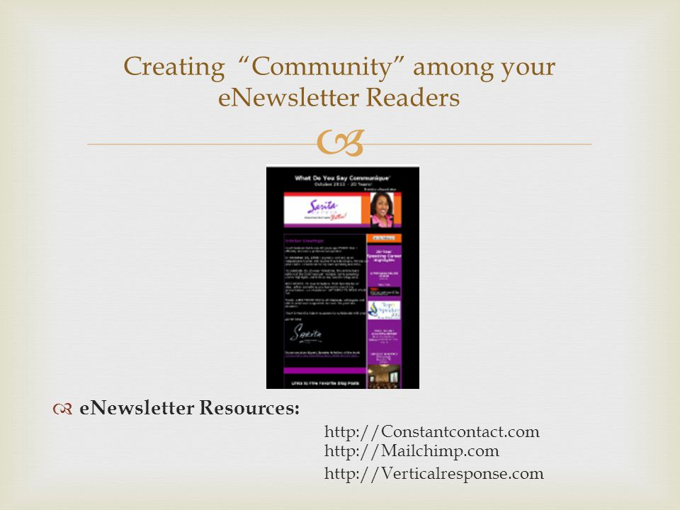   eNewsletter Resources: http://Constantcontact.com http://Mailchimp.com http://Verticalresponse.com Creating Community among your eNewsletter Readers