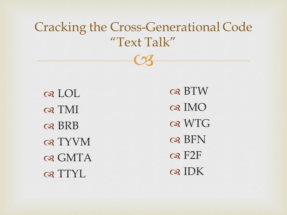  Cracking the Cross-Generational Code Text Talk  LOL  TMI  BRB  TYVM  GMTA  TTYL  BTW  IMO  WTG  BFN  F2F  IDK
