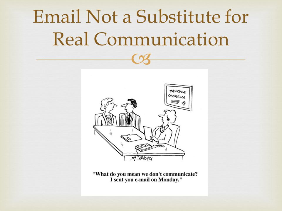  Email Not a Substitute for Real Communication