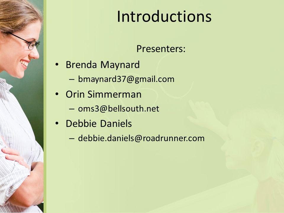 Introductions Presenters: Brenda Maynard – bmaynard37@gmail.com Orin Simmerman – oms3@bellsouth.net Debbie Daniels – debbie.daniels@roadrunner.com
