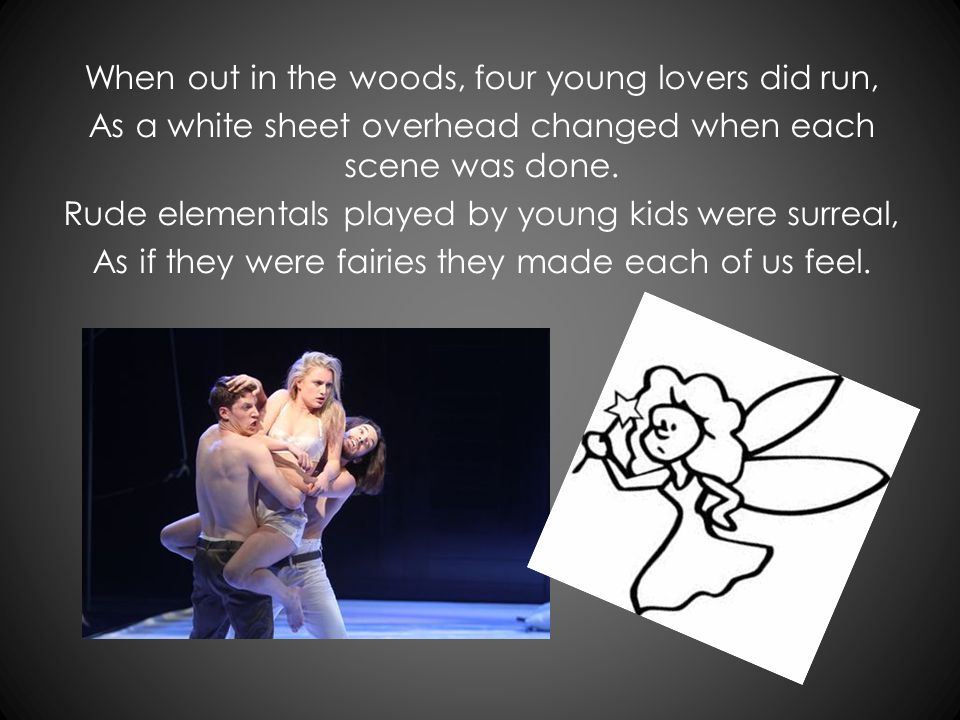 When out in the woods, four young lovers did run, As a white sheet overhead changed when each scene was done.