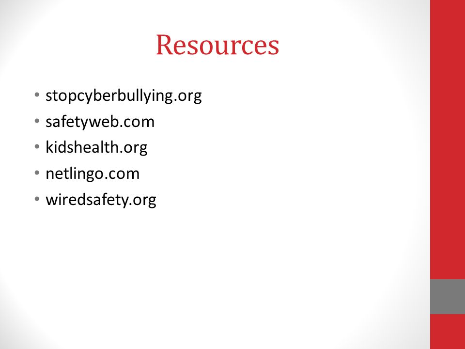 Resources stopcyberbullying.org safetyweb.com kidshealth.org netlingo.com wiredsafety.org