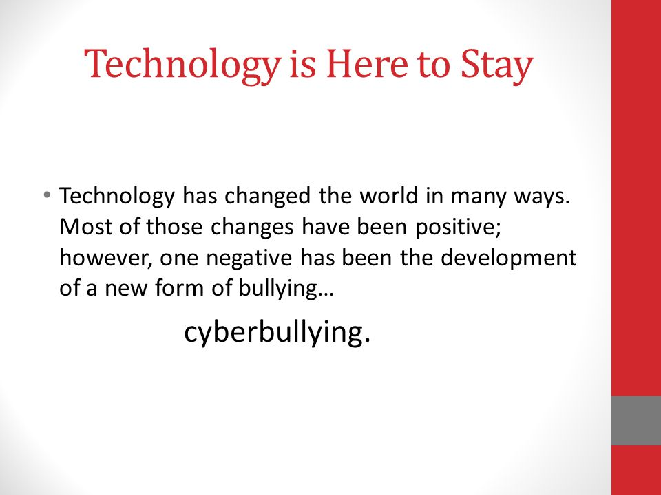 Technology is Here to Stay Technology has changed the world in many ways.