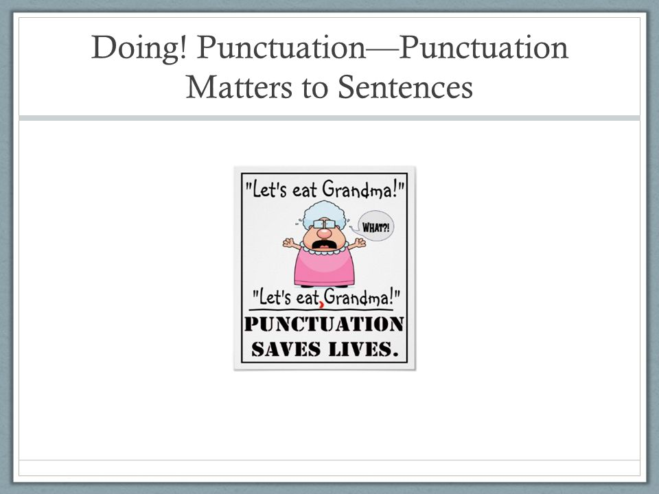 Doing! Punctuation—Punctuation Matters to Sentences