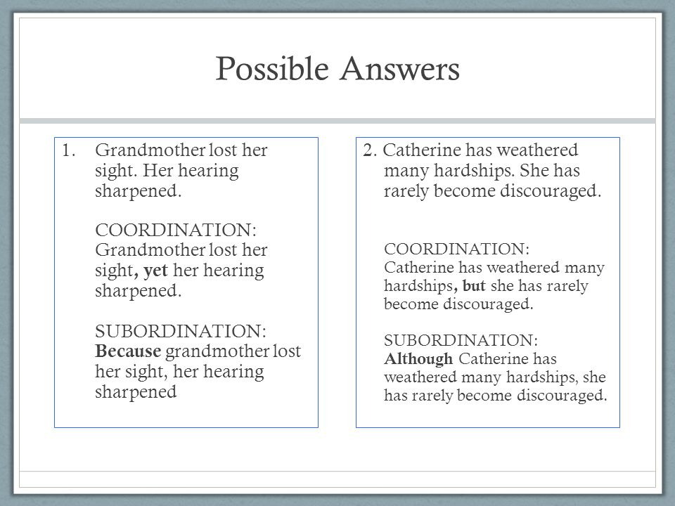 Possible Answers 1.Grandmother lost her sight. Her hearing sharpened.